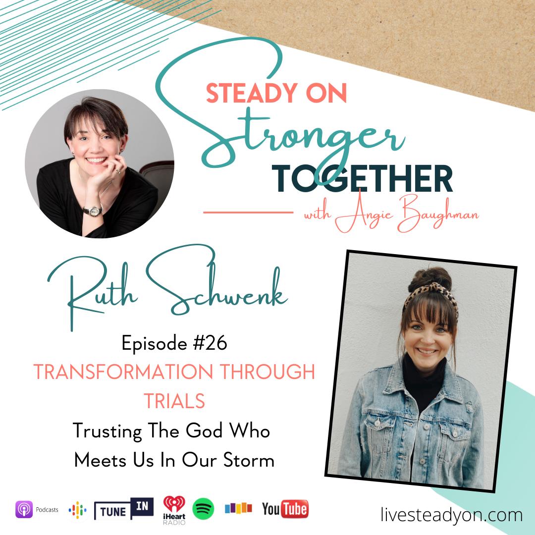 Episode 26: Transformed through Trials with Ruth Schwenk